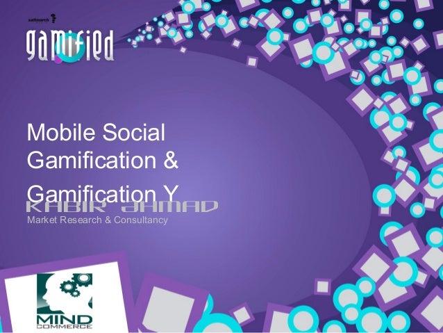 Mobile Social Gamification & Gamification Y Kabir Ahmad Market Research & Consultancy