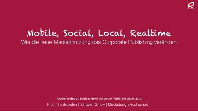 Mobile, Social, Local, RealtimeWie die neue Mediennutzung das Corporate Publishing verändert               Akademie des dt...