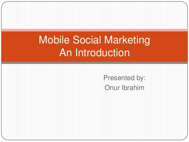 Presented by:<br />Onur Ibrahim<br />Mobile Social MarketingAn Introduction<br />