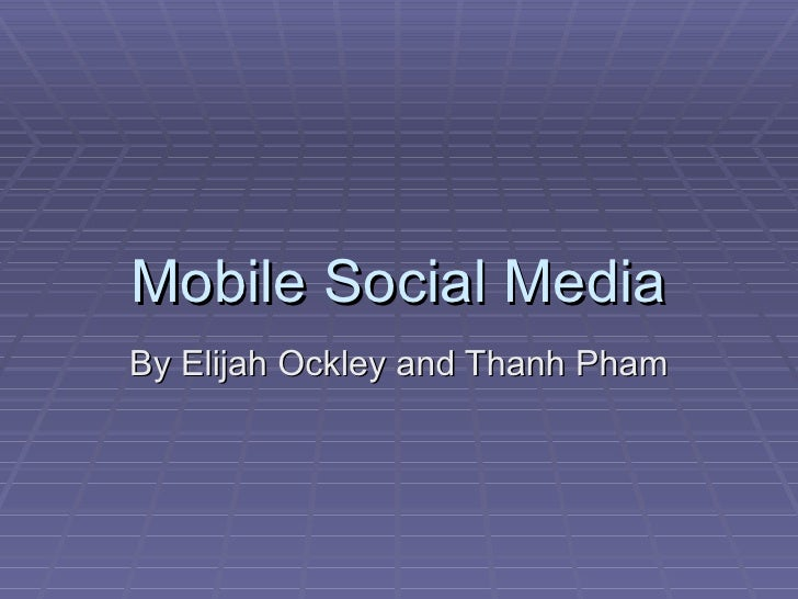 Mobile Social Media By Elijah Ockley and Thanh Pham