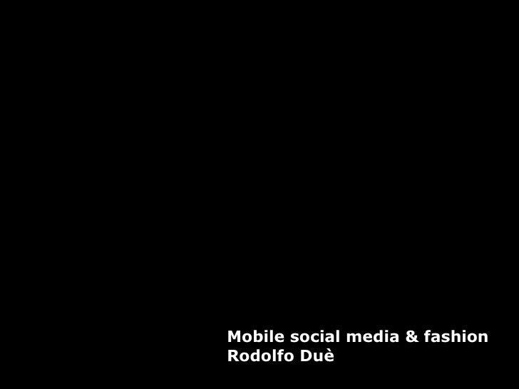 Mobile social media & fashion Rodolfo Duè