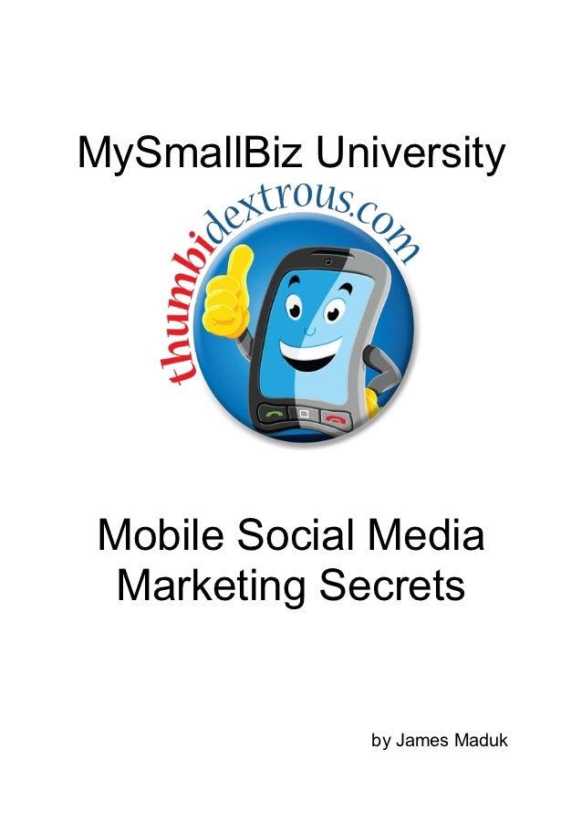 MySmallBiz UniversityMobile Social Media Marketing Secrets              by James Maduk