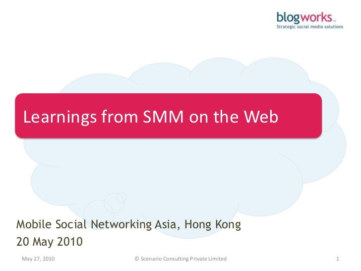 Learnings from SMM on the Web     Mobile Social Networking Asia, Hong Kong 20 May 2010 May 27, 2010        © Scenario Cons...