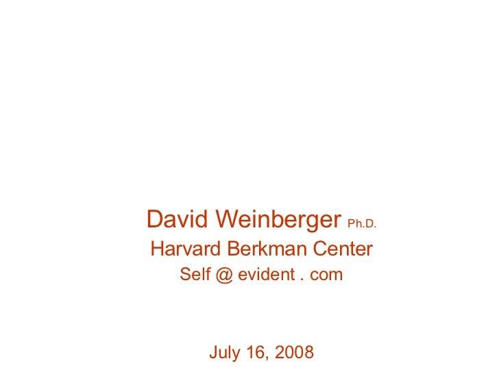 David Weinberger  Ph.D. Harvard Berkman Center Self @ evident . com July 16, 2008 The Elevator Effect Why Mobile Social Ne...