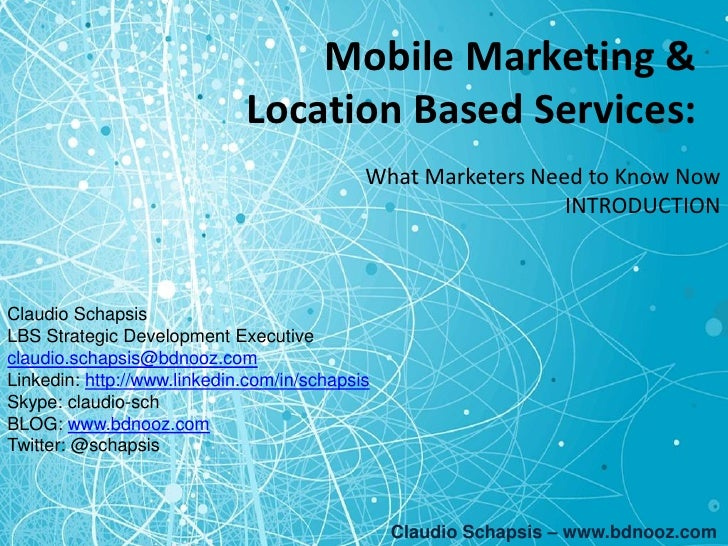 Mobile Marketing &  Location Based Services: What Marketers Need to Know Now INTRODUCTION Claudio Schapsis – www.bdnooz.co...