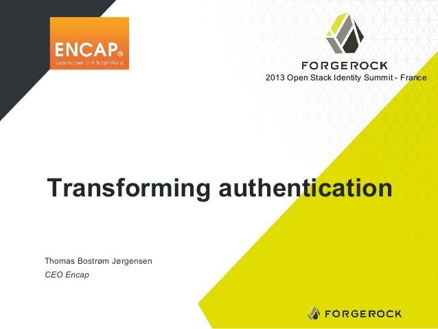 2013 Open Stack Identity Summit - France  Transforming authentication Thomas Bostrøm Jørgensen CEO Encap