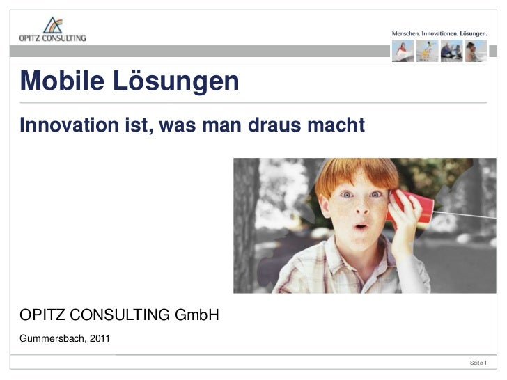 Mobile LösungenInnovation ist, was man draus machtOPITZ CONSULTING GmbHGummersbach, 2011                                  ...