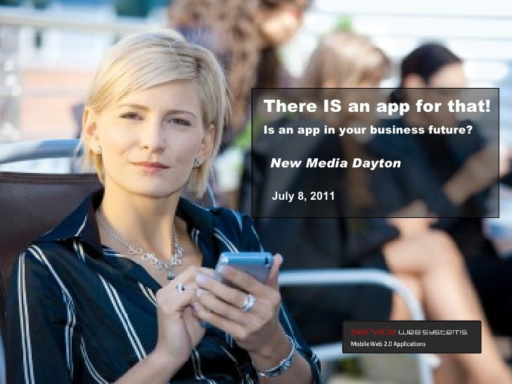 July 8, 2011 New Media Dayton There IS an app for that! Is an app in your business future?