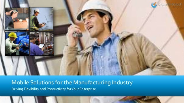 Driving Flexibility and Productivity forYour EnterpriseMobile Solutions for the Manufacturing Industry