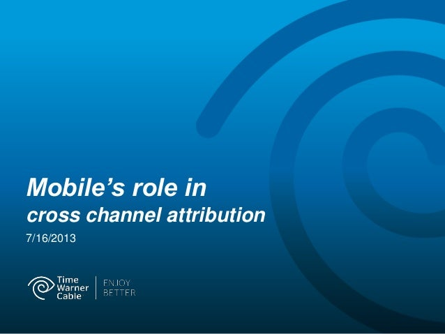 Mobile's role in cross channel attribution 7/16/2013