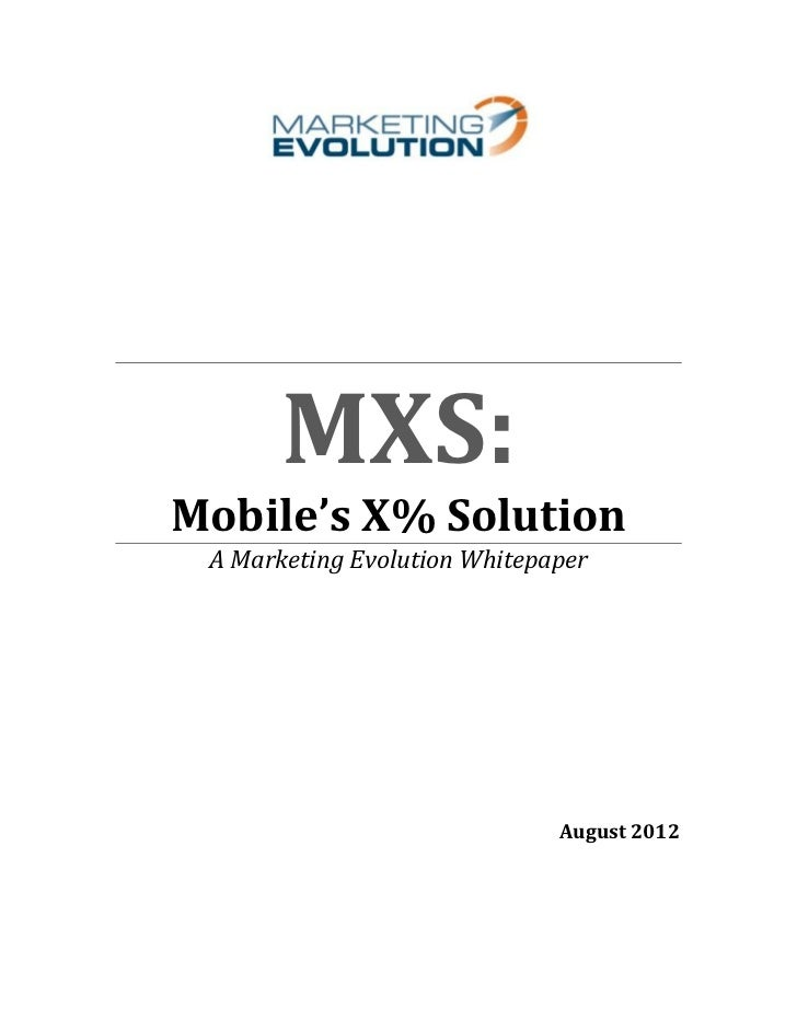 MXS:Mobile's X% Solution A Marketing Evolution Whitepaper                              August 2012