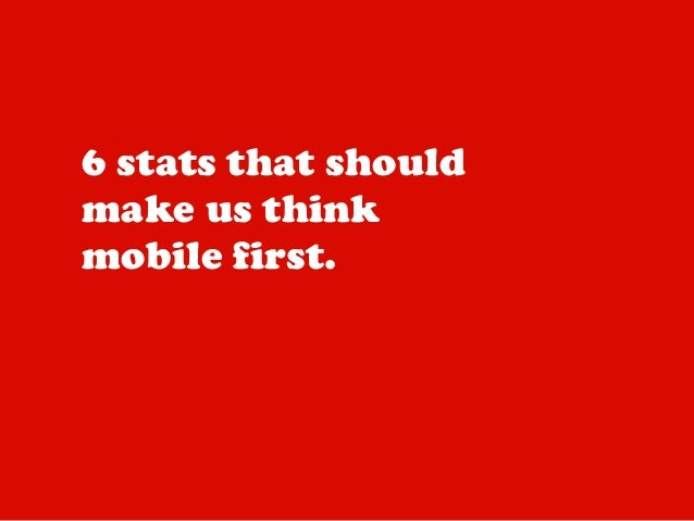 6 stats that should make us think mobile first.