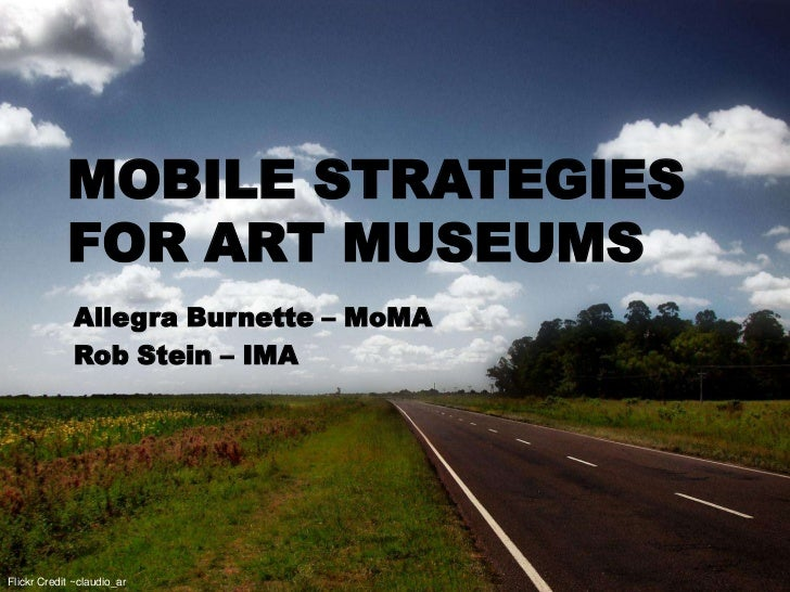 MOBILE STRATEGIES            FOR ART MUSEUMS             Allegra Burnette – MoMA             Rob Stein – IMAFlickr Credit ...