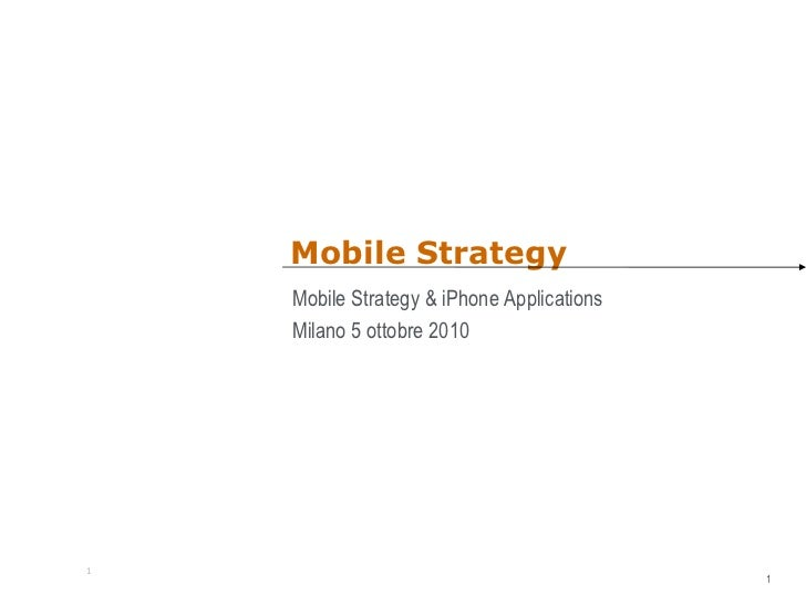 Mobile Strategy Mobile Strategy & iPhone Applications Milano 5 ottobre 2010