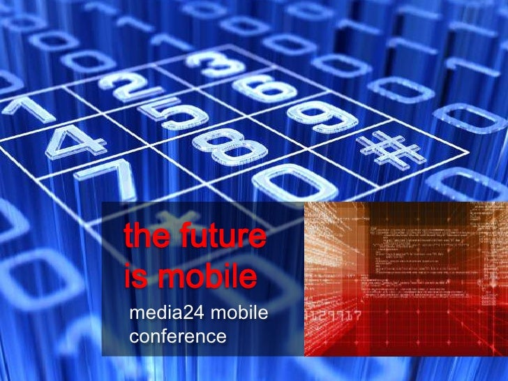the future is mobile<br />media24 mobile conference<br />