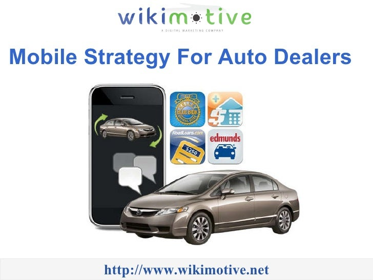 Mobile Strategy For Auto Dealers   http://www.wikimotive.net