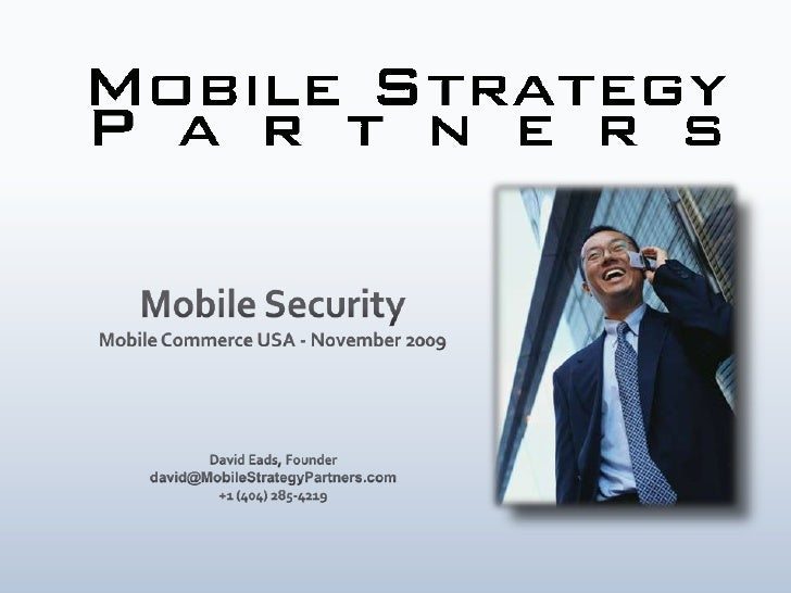 Mobile Security<br />Mobile Commerce USA - November 2009<br />David Eads, Founder<br />david@MobileStrategyPartners.com<br...