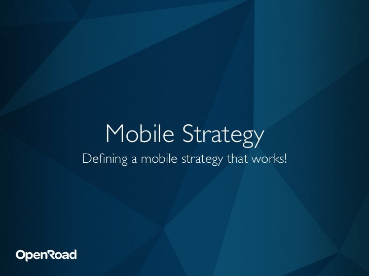 Mobile StrategyDefining a mobile strategy that works!