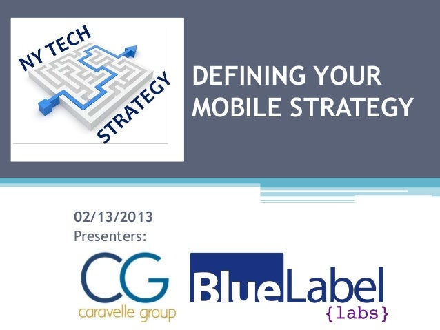 DEFINING YOUR              MOBILE STRATEGY02/13/2013Presenters: