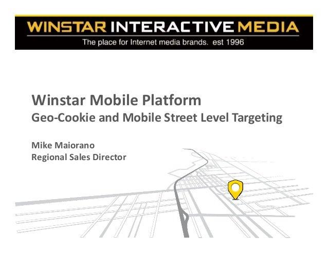 MikeMaiorano RegionalSalesDirector WinstarMobilePlatform Geo‐CookieandMobileStreetLevelTargeting