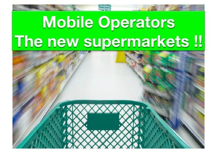 Mobile Operators the new supermarkets