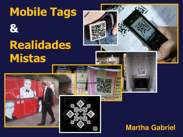Mobile Tags & Realidades Mistas                   Martha Gabriel
