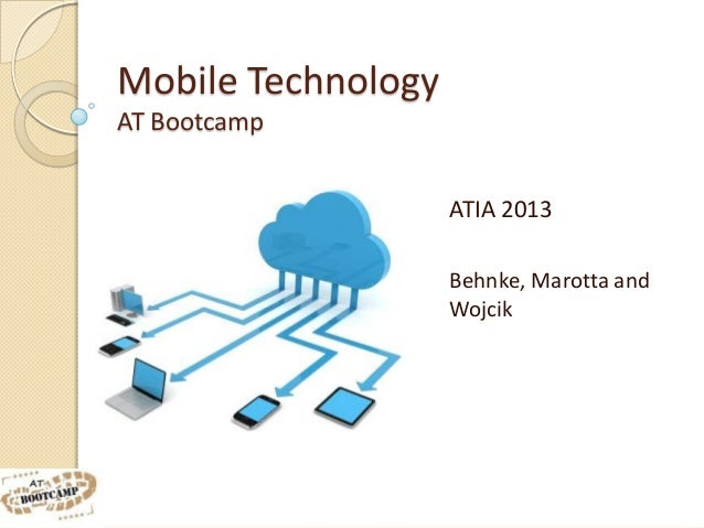 Mobile TechnologyAT Bootcamp                    ATIA 2013                    Behnke, Marotta and                    Wojcik
