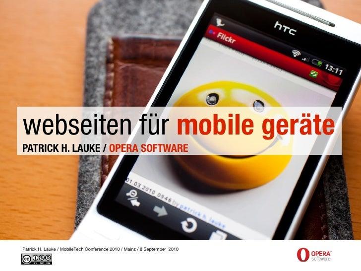 webseiten für mobile geräte PATRICK H. LAUKE / OPERA SOFTWARE     Patrick H. Lauke / MobileTech Conference 2010 / Mainz / ...
