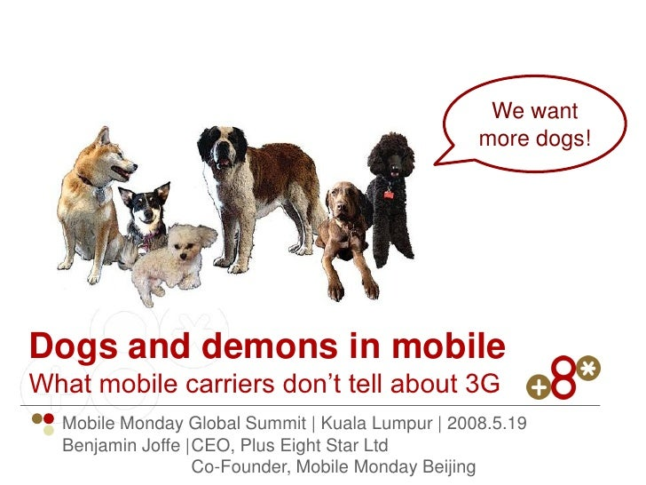 We want                                                   more dogs!     Dogs and demons in mobile What mobile carriers do...