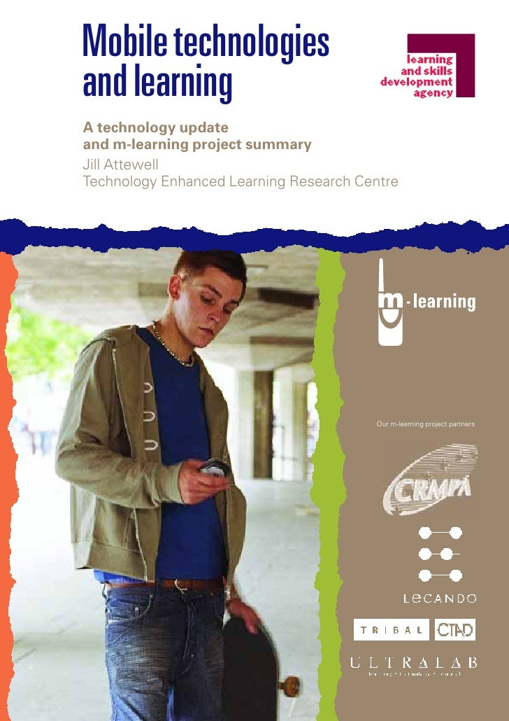Mobile technologies and learning A technology update and m-learning project summary Jill Attewell Technology Enhanced Lear...