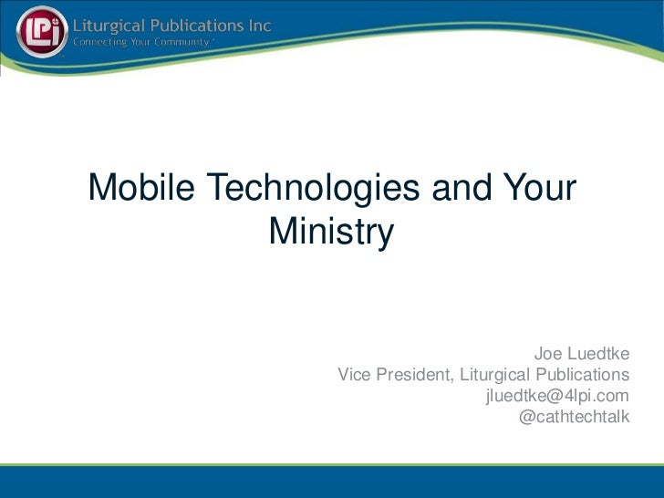 Mobile Technologies and Your          Ministry                                         Joe Luedtke              Vice Presi...