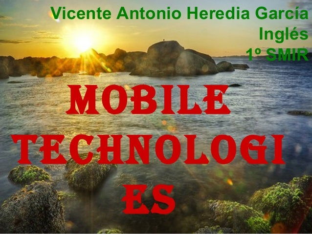 Vicente Antonio Heredia GarcíaInglés1º SMIRMOBILETECHNOLOGIES