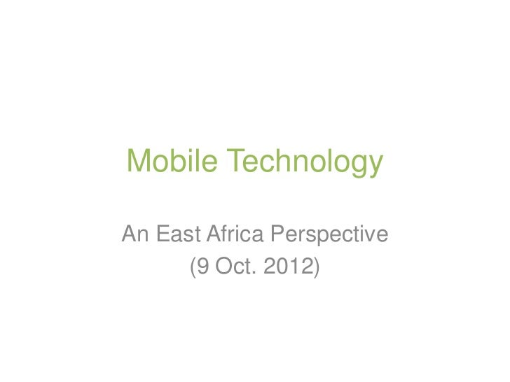 Mobile TechnologyAn East Africa Perspective      (9 Oct. 2012)