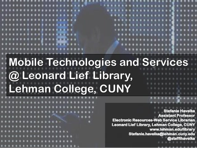 Mobile Technologies and Services@ Leonard Lief Library,Lehman College, CUNY                                             St...