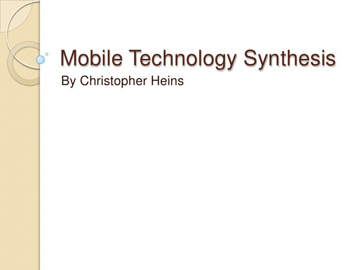 Mobile Technology SynthesisBy Christopher Heins