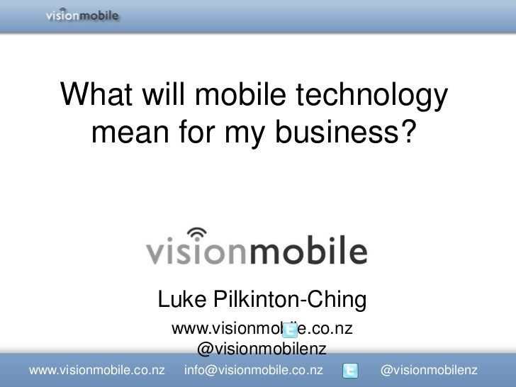 What will mobile technology     mean for my business?                    Luke Pilkinton-Ching                         www....