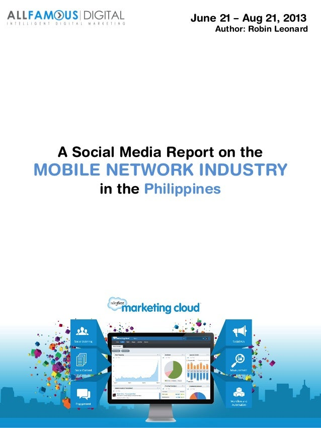 A Social Media Report on the MOBILE NETWORK INDUSTRY in the Philippines June 21 – Aug 21, 2013 Author: Robin Leonard