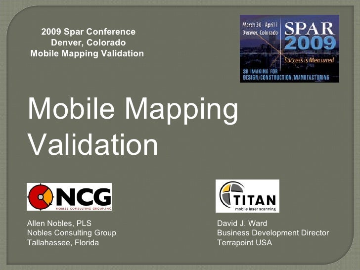Mobile Mapping Validation Allen Nobles, PLS Nobles Consulting Group Tallahassee, Florida 2009 Spar Conference Denver, Colo...