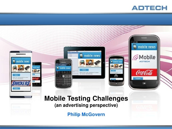 Mobile Testing Challenges   (an advertising perspective)        Philip McGovern