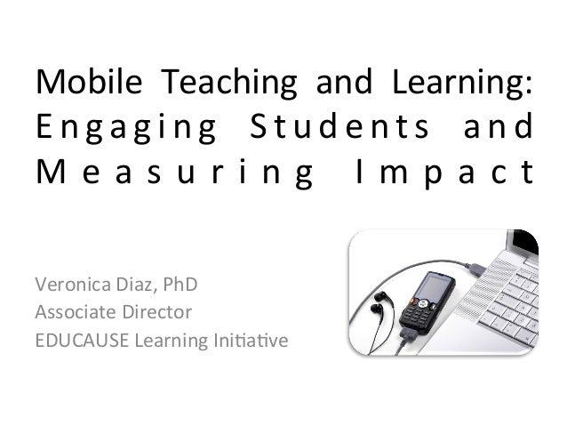 Mobile   Teaching   and   Learning:   E n g a g i n g   S t u d e n t s   a n d   M e a s u r i n g    I m...