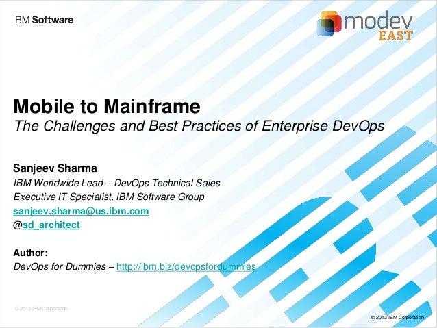 Mobile to Mainframe The Challenges and Best Practices of Enterprise DevOps Sanjeev Sharma IBM Worldwide Lead – DevOps Tech...