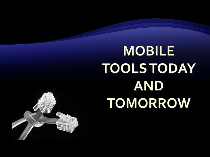 Mobile Tools Today And Tomorrow