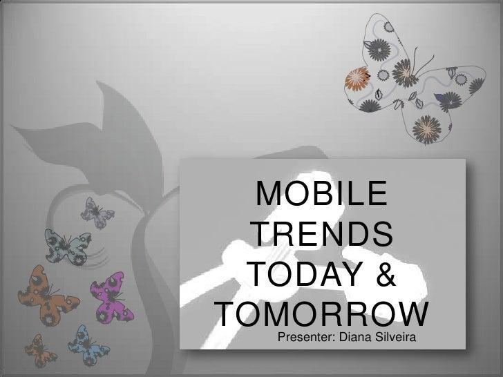 MOBILETRENDS TODAY & TOMORROW<br />Presenter: Diana Silveira<br />