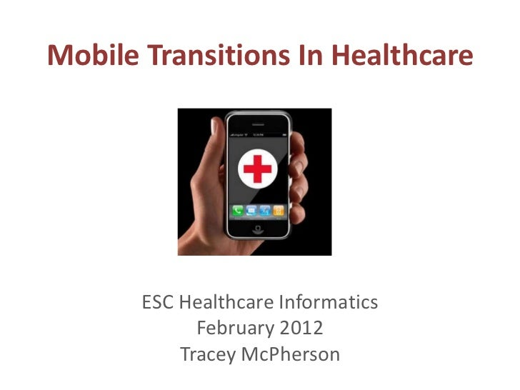 Mobile Transitions In Healthcare       ESC Healthcare Informatics             February 2012           Tracey McPherson