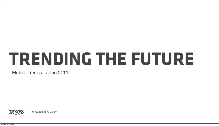 Mobile Trends - June 2011 - Trending The Future