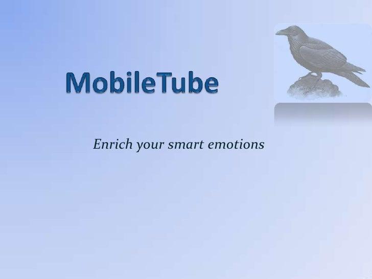 MobileTube<br />Enrich your smart emotions<br />