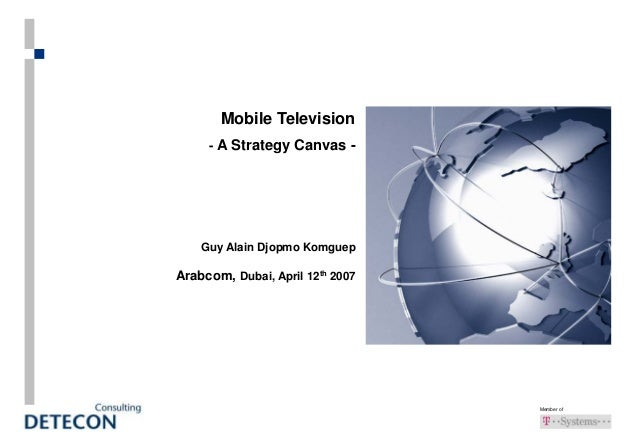Member of Mobile Television - A Strategy Canvas - Guy Alain Djopmo Komguep Arabcom, Dubai, April 12th 2007