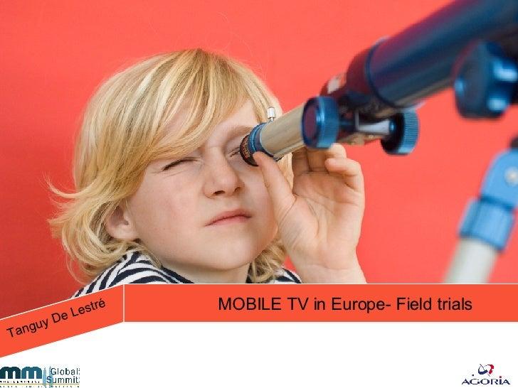 MOBILE TV in Europe- Field trials Tanguy De Lestré
