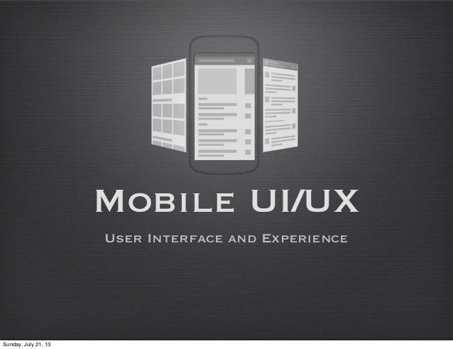 Mobile UI/UX User Interface and Experience Sunday, July 21, 13