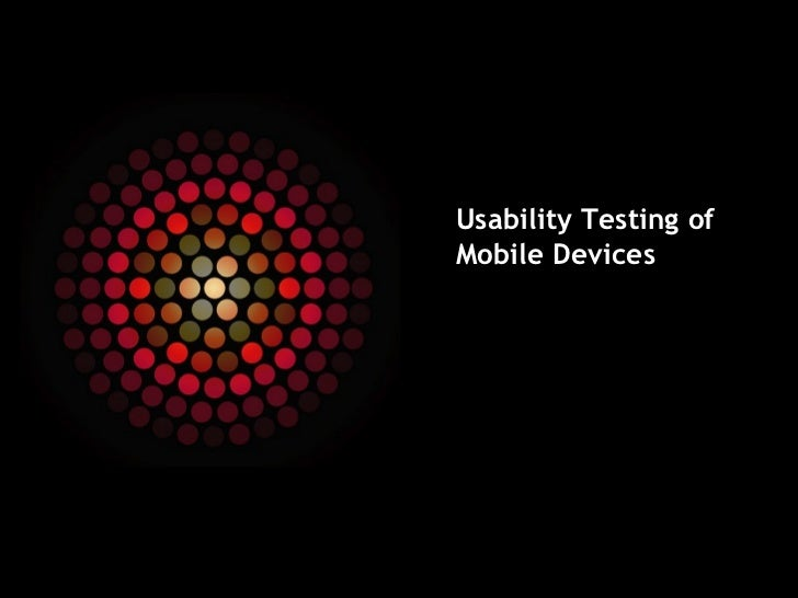 Usability Testing of Mobile Devices